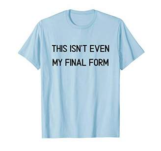 This isn't even my final form | funny gamer tee | men women