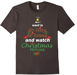 All I Want Is Stay At Home And Watch Christmas Movies T-Shir
