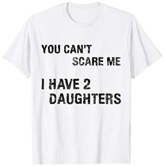Vintage Funny You Cant Scare Me I Have 2 Daughters Tshirt