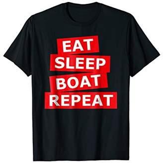 EAT SLEEP BOAT REPEAT T-SHIRT sailor captain cruiser Tee