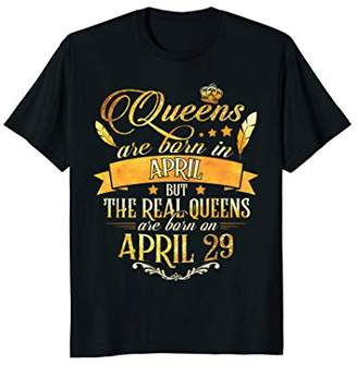 Real Queens Are Born On April 29th Gold Princess T-Shirt