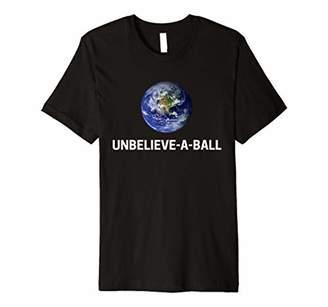 Flat Earth Shirt - Unbelieve-A-Ball - Flat Earth T Shirt