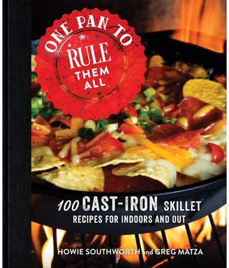 Howie Southworth; Greg Matza One Pan to Rule Them All: 100 Cast-Iron Skillet Recipes for Indoors and Out (Hardcover)