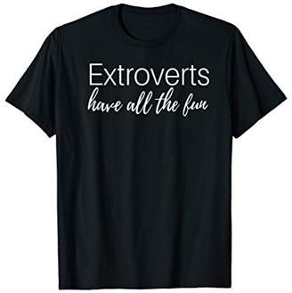 Extroverts Have More Fun Extrovert T-Shirt