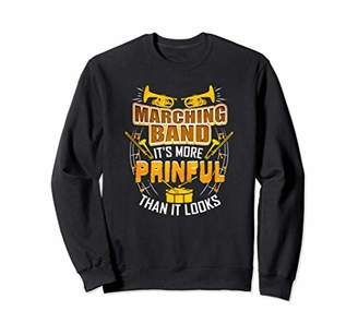 Marching Band It's More Painful Than It Looks Sweatshirt