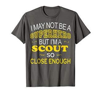 Not Superhero But Scout Close Enough Best job gift t shirts