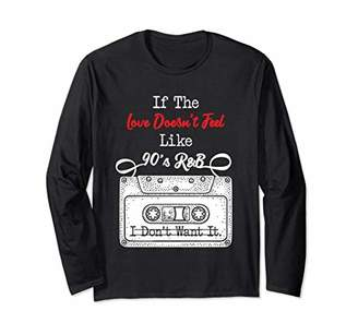 I Feel the Love Like 90s R&B And I Want It Long Sleeve Shirt
