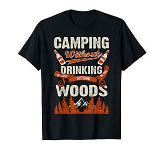 The Woods Camping Without Drinking Is Just Sitting In Shirt