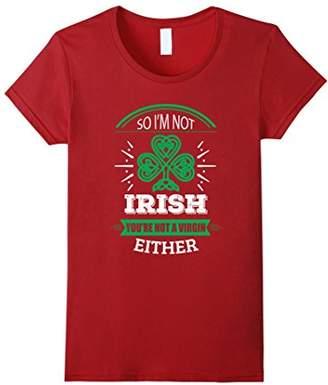 So I'm Not Irish You're Not a Virgin Either - Virgin St Patr