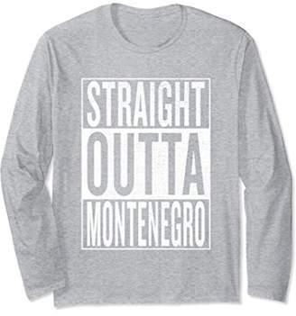 IDEA Straight Outta Montenegro Gift Long Sleeve T-Shirt