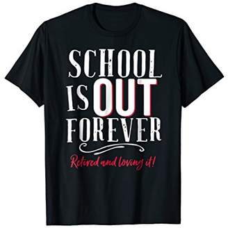 School Is Out Forever Teacher Retirement Gift Shirt