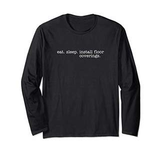 Eat Sleep Install Floor Coverings Long Sleeve T-Shirt