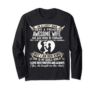 I Am A Lucky Man I Have A Freaking Awesome Wife - February Long Sleeve T-Shirt