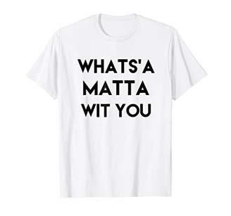 Funny Italian Saying Whatsa Matta Wit You T-Shirt