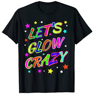 Let's Glow Crazy Party TShirt. Funny Cool B-Day Party Tee