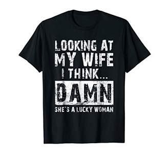 Looking at My Wife I Think Damn She's a Lucky Woman T-Shirts