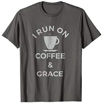 I Run On Coffee and Grace T-shirt - Funny Coffee Shirt