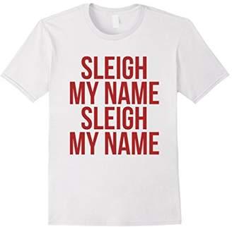 Sleigh My Name Funny Christmas T-Shirt