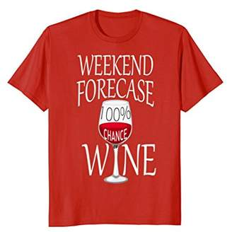 Weekend Forecase 100% Chance Of Wine T-Shirt