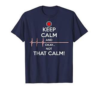 Keep Calm and Okay Not That Calm Funny T-Shirt for Nurse