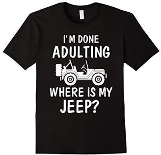 I'm Done Adulting Where Is My Jeep T-shirt