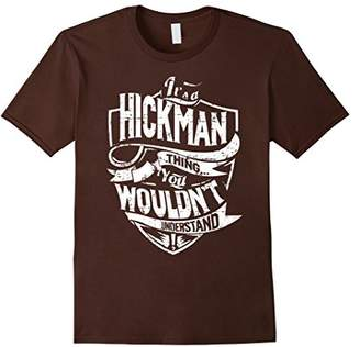 It's A Hickman Thing You Wouldn't Understand T-Shirt