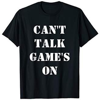 Can't Talk Game's On Shirt Funny Football Game Night Tee