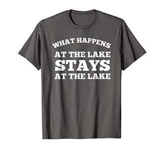 What Happens At The Lake Stays At The Lake T-Shirt