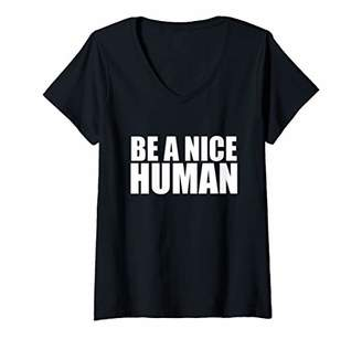 Womens Be A Nice Human - Uplifting Positive Kindness Quote V-Neck T-Shirt