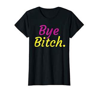 Womens Bye Bitch Funny Popular Quote Novelty T-Shirt