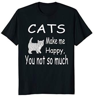 Cats Make Me Happy You Not So Much Cat Lover Gift T-Shirt