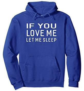 If You Love Me Let Me Sleep Great Gift Funny Sayings Hoodie