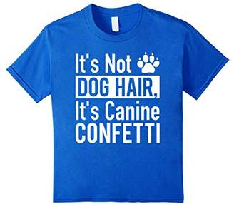 It's Canine Confetti Not Dog Hair T-shirt Love For Dogs