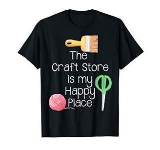 The Craft Store Is My Happy Place Crafter T-Shirt