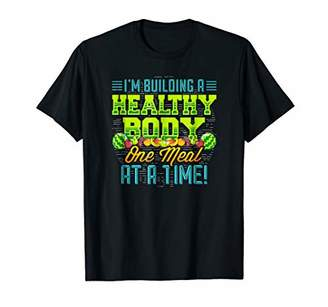 I'm Building A Healthy Body Healthy Eating T-Shirt
