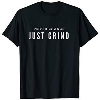 Never Change Just Grind Urban Hustle Slogan T-shirt