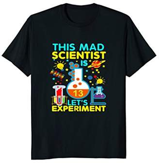 This Mad Scientist 13 Lets Experiment - 13 Years Old Shirt