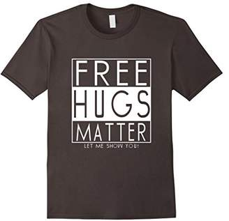 Free Hugs Matter Let Me Show You Cool Funny Free Hug T-Shirt