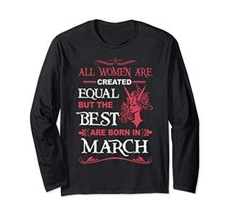 Women Created Equal The Best Is March Long Sleeve T-Shirt