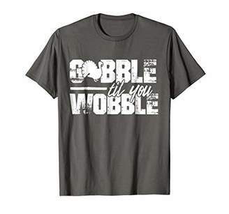 Funny Thanksgiving Turkey Shirt Gobble til You Wobble