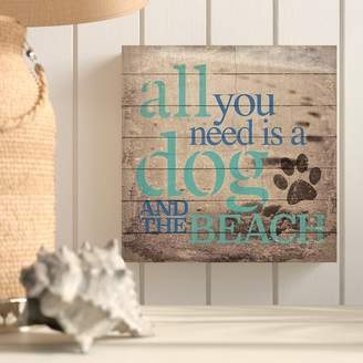 Highland Dunes 'All You Need Is a Dog and the Beach' Textual Art on Wood