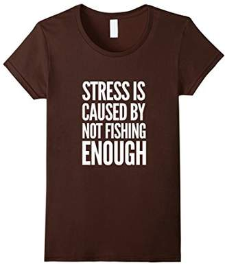Stress Is Caused By Not Fishing Enough T-Shirt