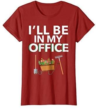 I'll Be In My Office Gift For Gardener T-Shirt