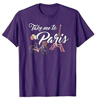 Paris T-Shirt French Apparel Take to me to Paris Lover Gift