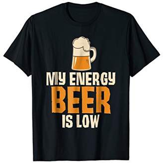 My Energy Beer Is Low Funny Drinking T-Shirt