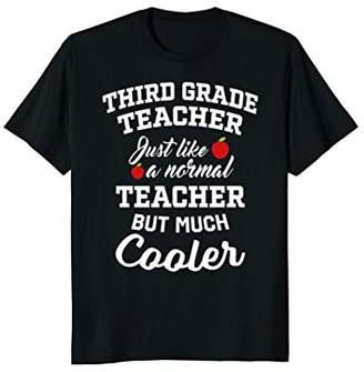 Third Grade Teacher but Much Cooler T-Shirt