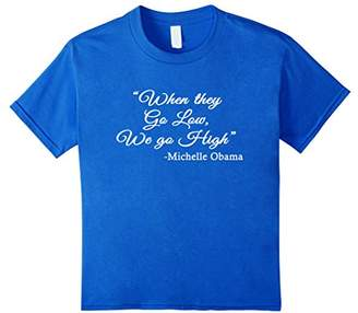 """Michelle Obama quote """"When they go low we go high"""" t-shirt"""