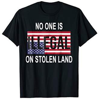 No one is illegal on stolen land Tee