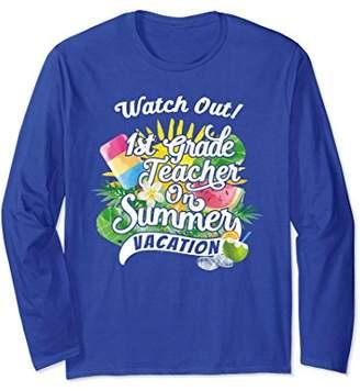 Vacay 1st Grade Teacher Long Sleeve On Summer Vacation Gifts