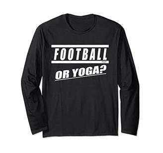 FOOTBALL OR YOGA? Fun Long Sleeve Sports Exercise Game Shirt